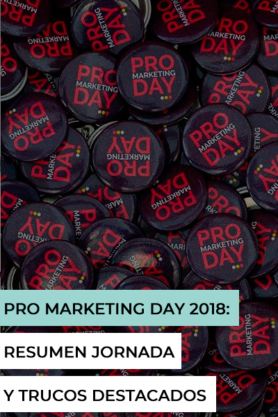Pro Marketing Day 2018: resumen de la jornada y trucos interesantes para tu tienda online