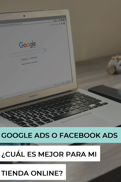 Google Adwords o Facebook Ads ¿Cuál elegir para mi tienda online? Ventajas y desventajas
