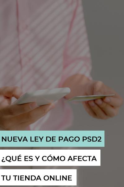 Ley de pagos PSD2 cómo afecta tienda online